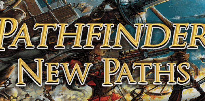 Pathfinder New Paths – find new directions for your fantasy roleplaying