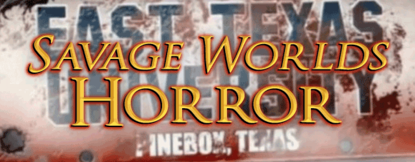 East Texas U – Savage Worlds collegiate horror