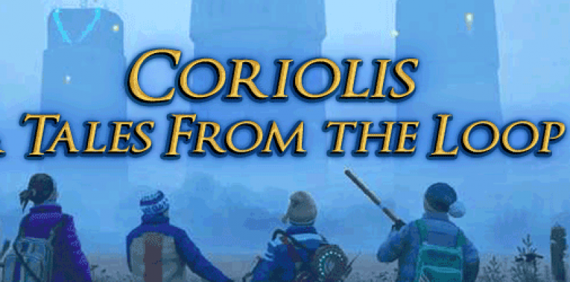 Coriolis & Tales From the Loop